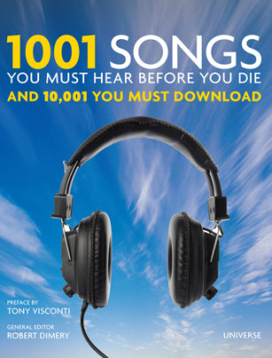 1001 Songs You Must Hear Before You Die - Edited by Robert Dimery, Preface by Tony Visconti