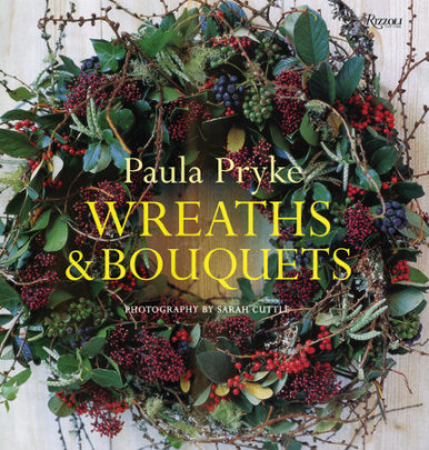 Wreaths & Bouquets - Written by Paula Pryke, Photographed by Sarah Cuttle