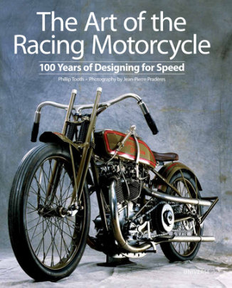 The Art of the Racing Motorcycle - Written by Phillip Tooth, Photographed by Jean-Pierre Praderes