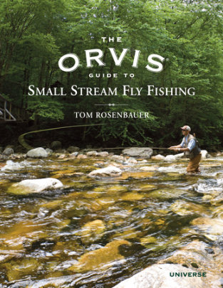 The Orvis Guide to Small Stream Fly Fishing - Written by Tom Rosenbauer