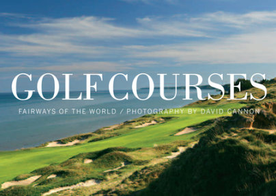 Golf Courses - Photographed by David Cannon, Text by Steve Smyers and Sir Michael Bonallack, Foreword by Ernie Els