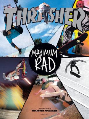 Maximum Rad - Written by Thrasher Magazine, Introduction by Craig Stecyk