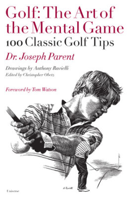 Golf: The Art of the Mental Game - Author Dr. Joseph Parent, Illustrated by Anthony Ravielli, Edited by Christopher Obetz, Foreword by Tom Watson