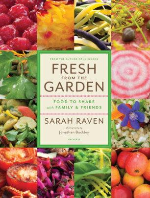Fresh from the Garden - Author Sarah Raven, Photographs by Jonathan Buckley