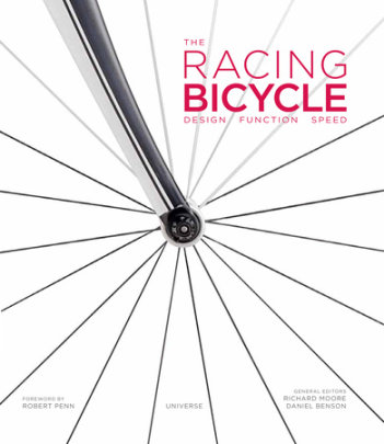 The Racing Bicycle - Edited by Richard Moore and Daniel Benson, Foreword by Robert Penn