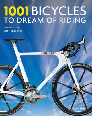 1001 Bicycles to Dream of Riding - Edited by Guy Kesteven