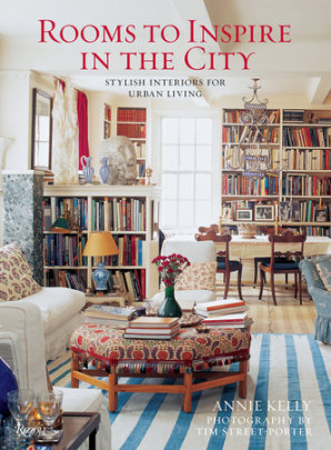 Rooms to Inspire in the City - Written by Annie Kelly, Photographed by Tim Street-Porter