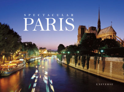Spectacular Paris - Written by William Scheller, Photographed by Jean-Luc Bertini and Arnaud Frich and Jacques Lebar and Rosine Mazin