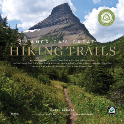 America's Great Hiking Trails - Written by Karen Berger, Foreword by Bill McKibben, Photographed by Bart Smith, Contribution by Partnership Nat'l Trail System