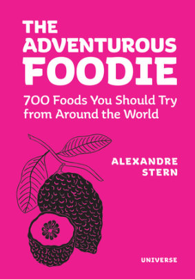 The Adventurous Foodie - Author Alexandre Stern, Foreword by Alain Ducasse