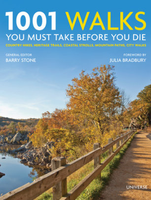 1001 Walks You Must Take Before You Die - Series edited by Barry Stone, Foreword by Julia Bradbury