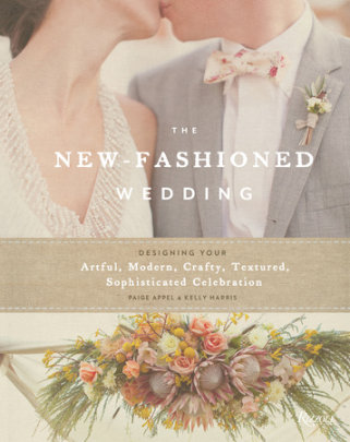 The New-Fashioned Wedding - Written by Paige Appel and Kelly Harris