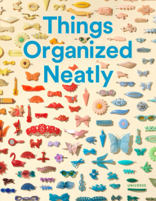 Things Organized Neatly - Written by Austin Radcliffe, Foreword by Tom Sachs
