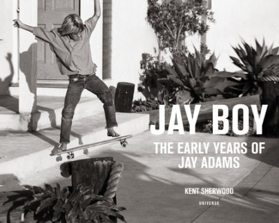 Jay Boy - Contribution by Glen E. Friedman, Introduction by C. R. Stecyk III, Photographed by Kent Sherwood, Foreword by Tona Alva