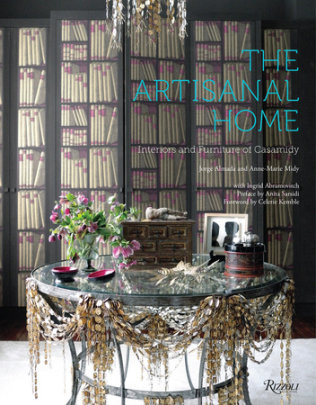 The Artisanal Home - Written by Jorge Almada and Anne-Marie Midy, Contribution by Ingrid Abramovitch, Preface by Anita Sarsidi, Foreword by Celerie Kemble