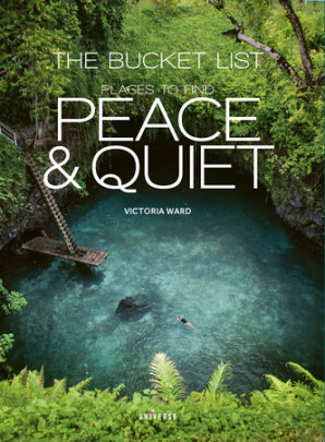The Bucket List: Places to Find Peace and Quiet - Written by Victoria Ward