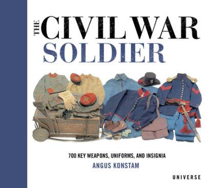 The Civil War Soldier - Written by Angus Konstam