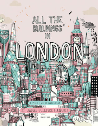 All the Buildings in London - Written by James Gulliver Hancock