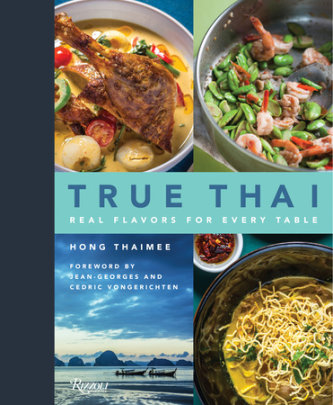 True Thai - Written by Hong Thaimee, Foreword by Jean-Georges Vongerichten and Cedric Vongerichten