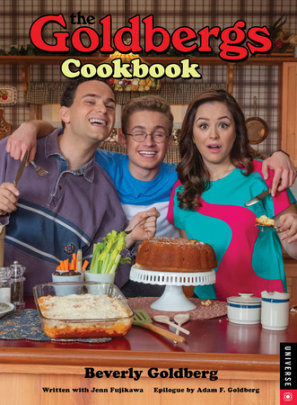 The Goldbergs Cookbook - Written by Beverly Goldberg and Jenn Fujikawa
