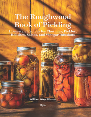 The Roughwood Book Of Pickling - Written by William Woys Weaver