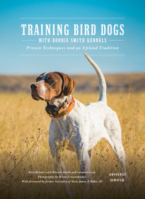 Training Bird Dogs with Ronnie Smith Kennels - Written by Reid Bryant, Contribution by The Orvis Company and Ronnie Smith and Susanna Love