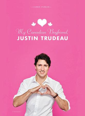My Canadian Boyfriend, Justin Trudeau