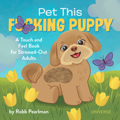 Pet This F*cking Puppy - Written by Robb Pearlman, Illustrated by Jason Kayser