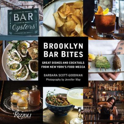 Brooklyn Bar Bites - Author Barbara Scott-Goodman, Photographs by Jennifer May