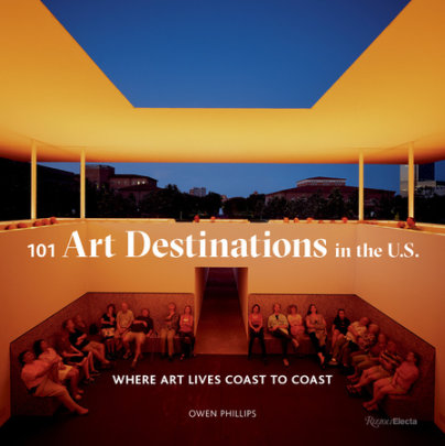 101 Art Destinations in the U.S - Written by Owen Phillips
