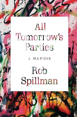 Cover of All Tomorrow's Parties: A Memoir