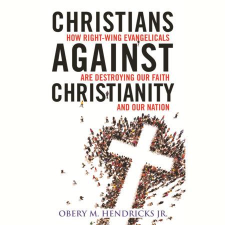 Christians Against Christianity by Obery M. Hendricks Jr. | Penguin Random House Canada