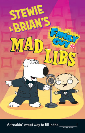 Stewie and Brian's Family Guy Mad Libs