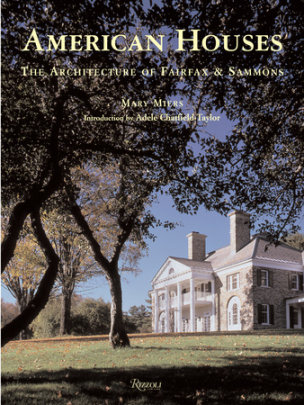 American Houses: The Architecture of Fairfax & Sammons - Written by Mary Miers, Introduction by Adele Chatfield-Taylor