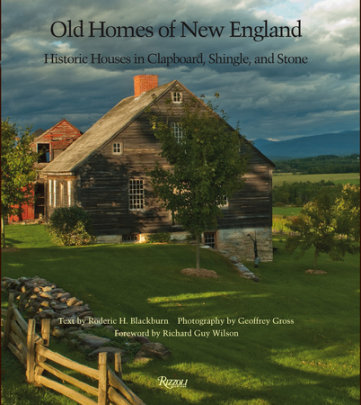 Old Homes of New England - Written by Roderic H. Blackburn, Photographed by Geoffrey Gross, Foreword by Richard Guy Wilson