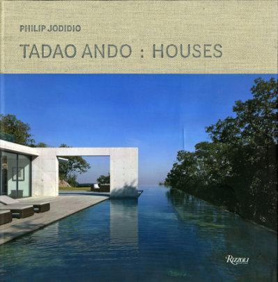 Tadao Ando: Houses - Written by Philip Jodidio, Foreword by Tadao Ando