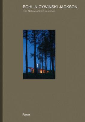 Bohlin Cywinski Jackson - Written by Bohlin Cywinkski Jackson, Foreword by Glenn Murcutt, Contribution by Tom Kundig and John Reynolds and Will Bruder