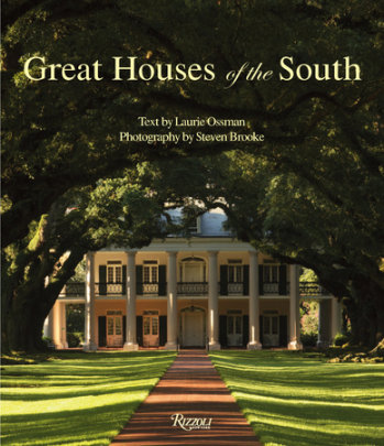 Great Houses of the South - Author Laurie Ossman, Photographs by Steven Brooke