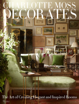 Charlotte Moss Decorates - Written by Charlotte Moss