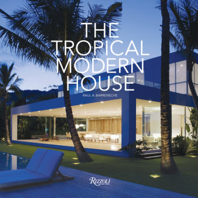 The Tropical Modern House - Written by Raul A. Barreneche