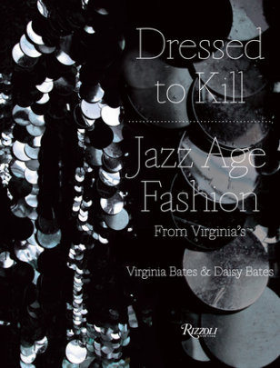 Dressed to Kill - Written by Virginia Bates and Daisy Bates, Foreword by Suzy Menkes, Contribution by Daphne Guinness