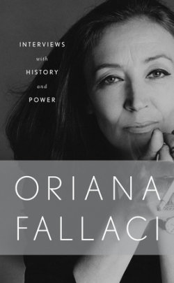 Interviews with History and Conversations with Power - Written by Oriana Fallaci