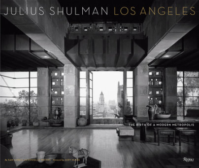 Julius Shulman Los Angeles: The Birth of a Modern Metropolis - Photographed by Julius Shulman, Text by Douglas Woods and Sam Lubell, Foreword by Judy McKee