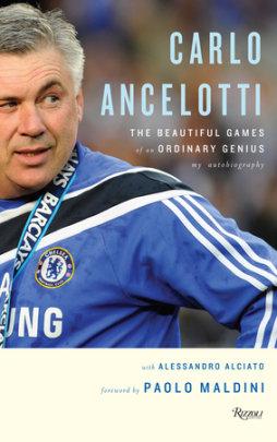 Carlo Ancelotti - Written by Carlo Ancelotti and Alessandro Alciato, Foreword by Paolo Maldini