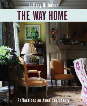 The Way Home - Written by Jeffrey Bilhuber, Photographed by William Abranowicz