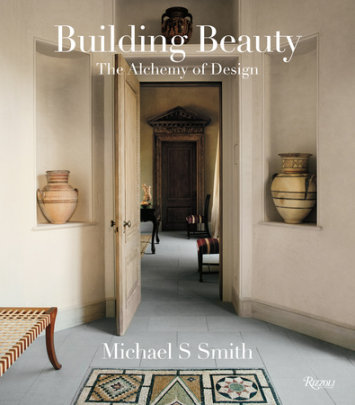 Michael S. Smith: Building Beauty - Written by Christine Pittel and Michael S. Smith, Foreword by Margaret Russell
