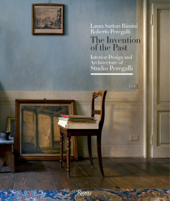 The Invention of the Past - Written by Roberto Peregalli and Laura Sartori Rimini, Foreword by Hamish Bowles