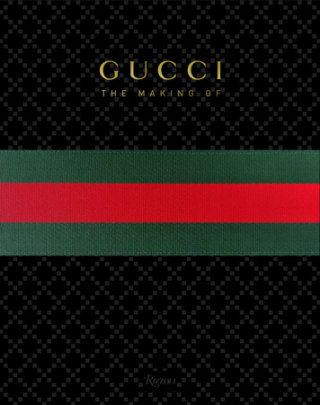 GUCCI: The Making Of - Edited by Frida Giannini, Contribution by Katie Grand and Peter Arnell and Rula Jebreal and Christopher Breward