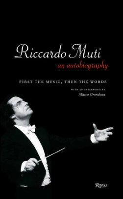 Riccardo Muti: An Autobiography - Written by Riccardo Muti, Afterword by Marco Grondona