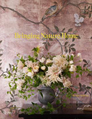 Bringing Nature Home - Written by Ngoc Minh Ngo, Contribution by Nicolette Owen, Foreword by Deborah Needleman